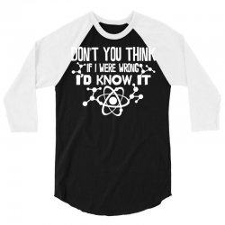 funny big bang theory don't you think if i were wrong i'd know 3/4 Sleeve Shirt | Artistshot