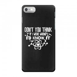funny big bang theory don't you think if i were wrong i'd know iPhone 7 Case   Artistshot
