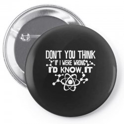 funny big bang theory don't you think if i were wrong i'd know Pin-back button   Artistshot