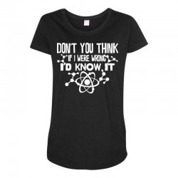funny big bang theory don't you think if i were wrong i'd know Maternity Scoop Neck T-shirt   Artistshot