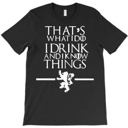 Funny Comedy That's What I Do I Drink And I Know Things T-shirt Designed By Tee Shop