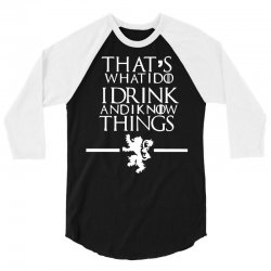 funny comedy that's what i do i drink and i know things 3/4 Sleeve Shirt | Artistshot