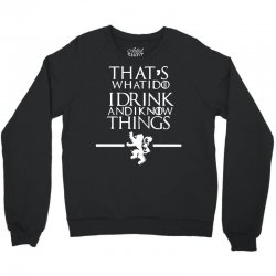 funny comedy that's what i do i drink and i know things Crewneck Sweatshirt | Artistshot