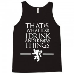 funny comedy that's what i do i drink and i know things Tank Top | Artistshot