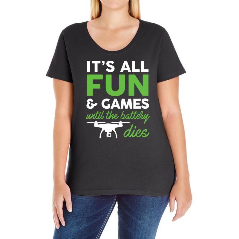 f554497a Custom It S All Fun And Games Funny Drone Pilot T Shirt Tee Ladies Curvy T- shirt By Hung - Artistshot