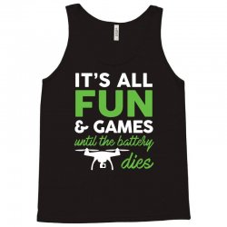 07880782 it s all fun and games funny drone pilot t shirt tee Tank Top | Artistshot