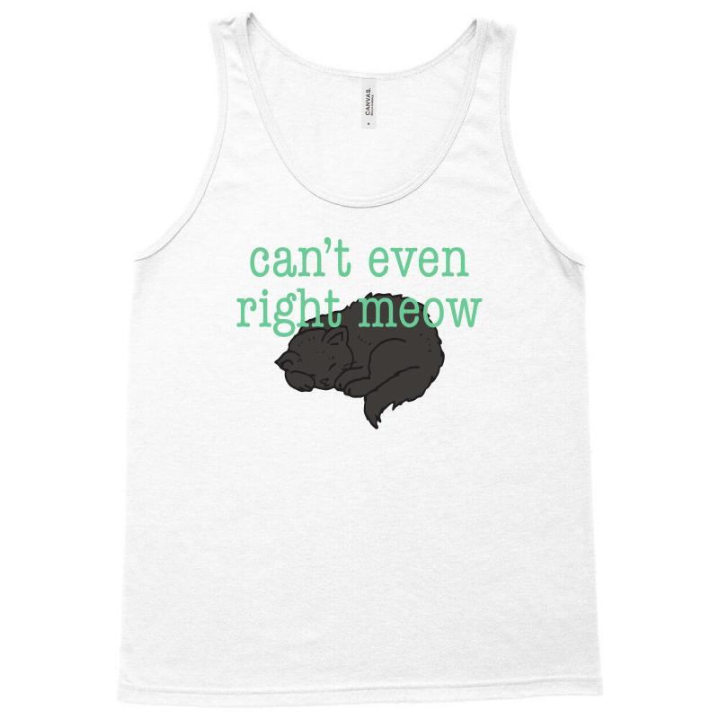 3f88c326 Custom Can't Even Right Meow Funny Tshirt Tank Top By Mdk Art ...