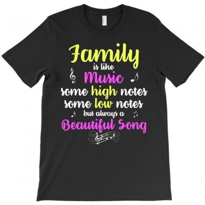 Family Is Like Music Some High Notes Somes Low Notes But Always A Beau T-shirt Designed By Hung