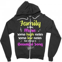 Family Is Like Music Some High Notes Somes Low Notes But Always A Beau Zipper Hoodie | Artistshot