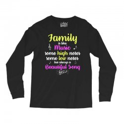 Family Is Like Music Some High Notes Somes Low Notes But Always A Beau Long Sleeve Shirts | Artistshot