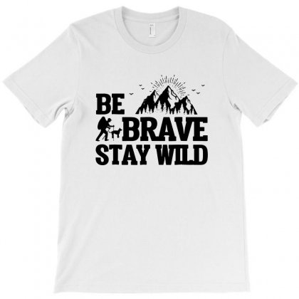 Be Brave Stay Wild T-shirt Designed By Blqs Apparel