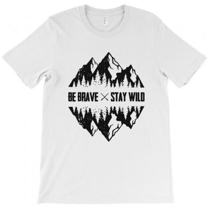 Be Brave Stay Wild Outdoors T-shirt Designed By Blqs Apparel
