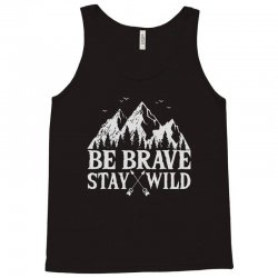 be brave stay wild outdoors Tank Top   Artistshot