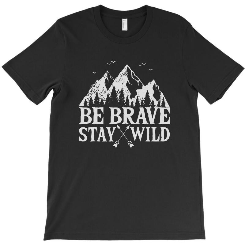 Be Brave Stay Wild Outdoors T-shirt   Artistshot