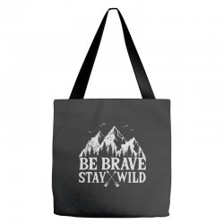 be brave stay wild outdoors Tote Bags   Artistshot