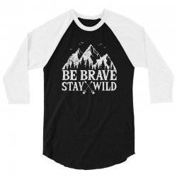 be brave stay wild outdoors 3/4 Sleeve Shirt   Artistshot