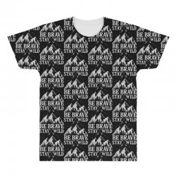 be brave stay wild outdoors All Over Men's T-shirt   Artistshot