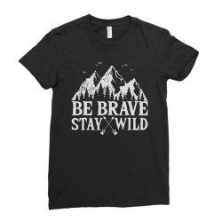 be brave stay wild outdoors Ladies Fitted T-Shirt   Artistshot