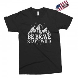be brave stay wild outdoors Exclusive T-shirt   Artistshot