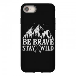 be brave stay wild outdoors iPhone 8 Case   Artistshot