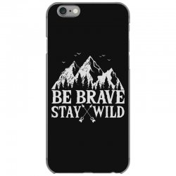 be brave stay wild outdoors iPhone 6/6s Case   Artistshot