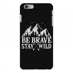 be brave stay wild outdoors iPhone 6 Plus/6s Plus Case   Artistshot