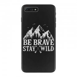 be brave stay wild outdoors iPhone 7 Plus Case   Artistshot