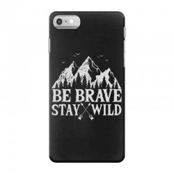 be brave stay wild outdoors iPhone 7 Case   Artistshot