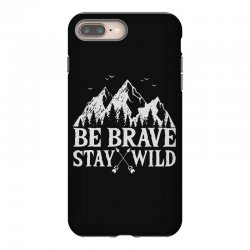 be brave stay wild outdoors iPhone 8 Plus Case   Artistshot