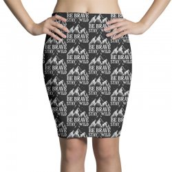 be brave stay wild outdoors Pencil Skirts   Artistshot