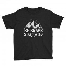 be brave stay wild outdoors Youth Tee   Artistshot