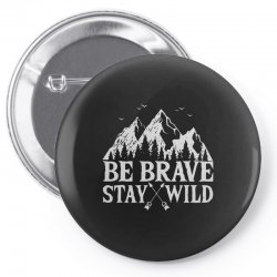 be brave stay wild outdoors Pin-back button   Artistshot