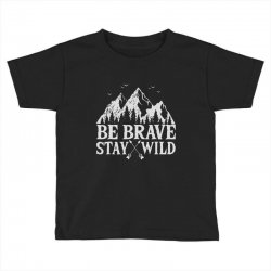 be brave stay wild outdoors Toddler T-shirt   Artistshot