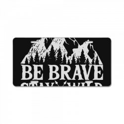 be brave stay wild outdoors License Plate   Artistshot