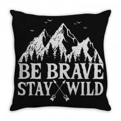 be brave stay wild outdoors Throw Pillow   Artistshot