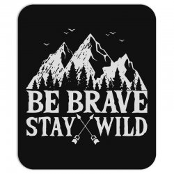 be brave stay wild outdoors Mousepad   Artistshot