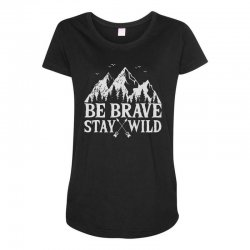 be brave stay wild outdoors Maternity Scoop Neck T-shirt   Artistshot