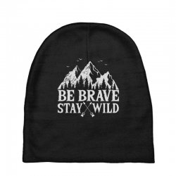 be brave stay wild outdoors Baby Beanies   Artistshot