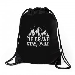 be brave stay wild outdoors Drawstring Bags   Artistshot