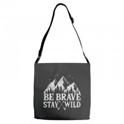 be brave stay wild outdoors Adjustable Strap Totes   Artistshot