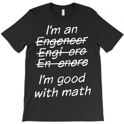Funny I Am An Engineer I Am Good With Math T-shirt Designed By Tee Shop