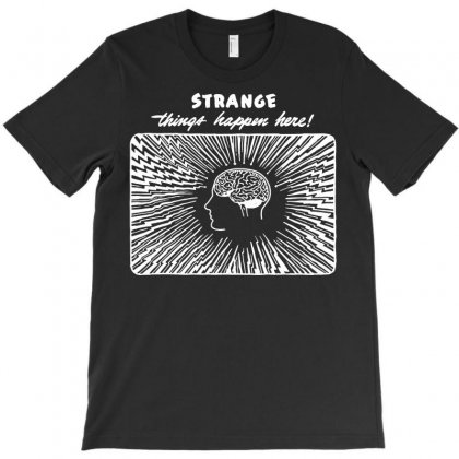 Funny Philosophy T Shirt Psychology T Shirt Strange Things Happen Here T-shirt Designed By Tee Shop
