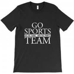go sports do the thing win the points team T-Shirt | Artistshot