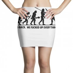 0c75088efd9 Go Back We Fucked Up Everything T Shirt Funny T Shirt Saying Offensive Mini  Skirts. By Artistshot