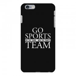 go sports do the thing win the points team iPhone 6 Plus/6s Plus Case | Artistshot