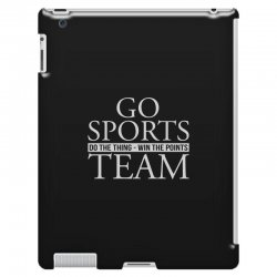 go sports do the thing win the points team iPad 3 and 4 Case | Artistshot