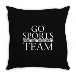 go sports do the thing win the points team Throw Pillow | Artistshot