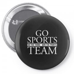 go sports do the thing win the points team Pin-back button | Artistshot