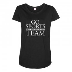 go sports do the thing win the points team Maternity Scoop Neck T-shirt | Artistshot