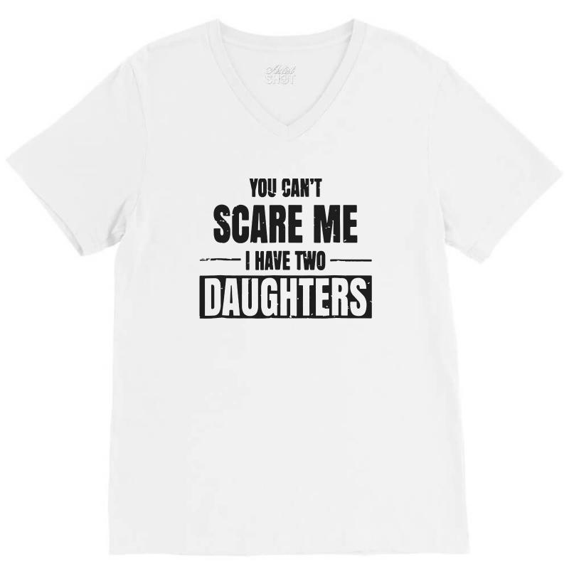 3db41491 Custom Cool Distressed You Can't Scare Me I Have Two Daughters V ...